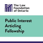 The Law Foundation of Ontario Public Interest Articling Fellowship