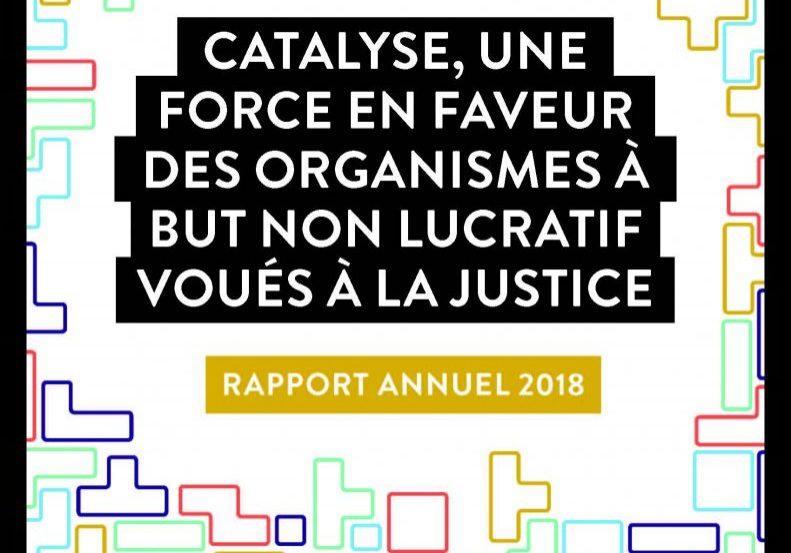 Rapport annuel 2018 Catalyse, une force en faveur des organismes à but non lucratif voués à la justice
