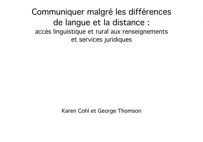 Communiquer malgré les différences la langue et la distance: accès linguistique et rural aux renseignements et services juridiques
